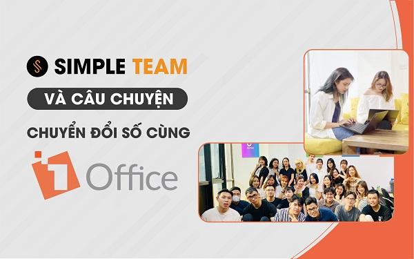 Simple Team và câu chuyện chuyển đổi số cùng 1Office